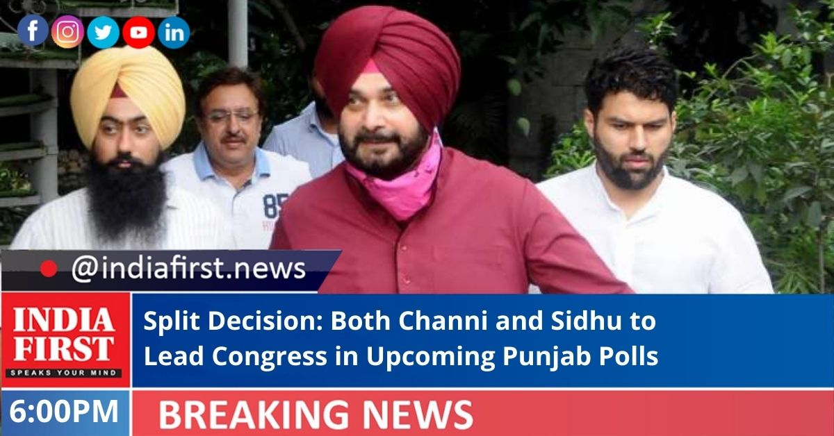 Split Decision: Both Channi and Sidhu to Lead Congress in Upcoming Punjab Polls | India First e Newspaper